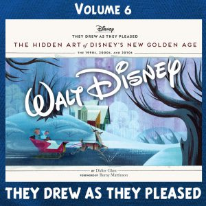 They Drew as they Pleased. The Hidden Art of Disney's New Golden Age.The 1990s to 2020